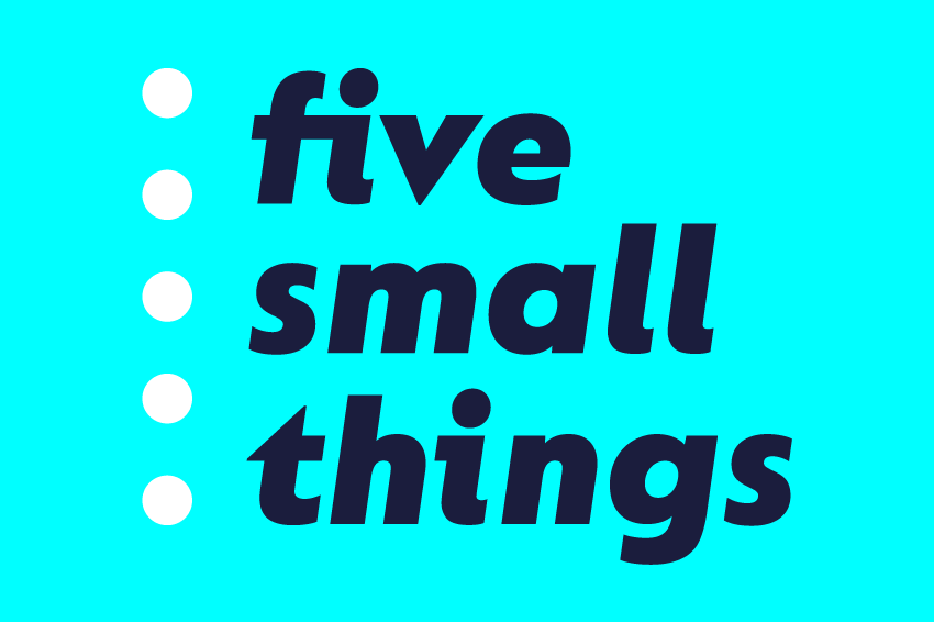 five small things